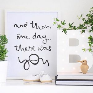 And then, one day, there was you | Unframed Print