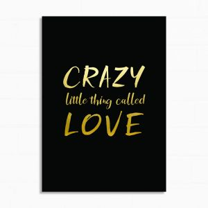 Crazy little thing called Love | Print | Black and Gold