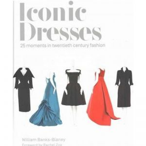 Iconic Dresses : 25 Moments in Twentieth Century Fashion | Coffee Table Book