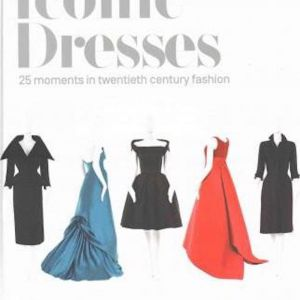 Iconic Dresses : 25 Moments in Twentieth Century Fashion