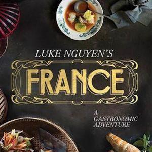 Luke Nguyen's France : A Gastronomic Adventure