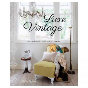 Luxe Vintage | Book by Tahn Scoon | Photography by John Downs