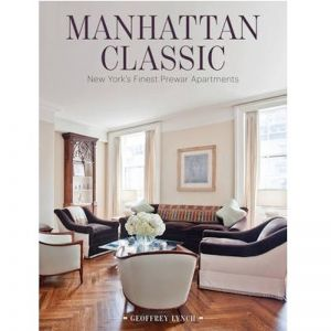 Manhattan Classic : New York's Finest Pre-war Apartments | Coffee Table Book