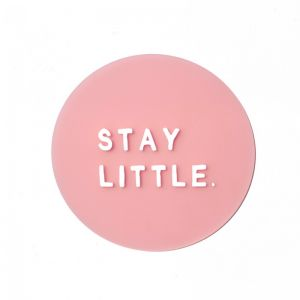 Stay Little | Acrylic Quote Plaque | Various Colours