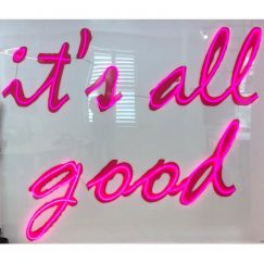 It's All Good Custom Neon Sign