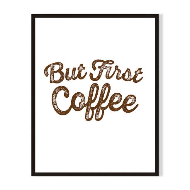 But First Coffee | Framed Print | Artefocus