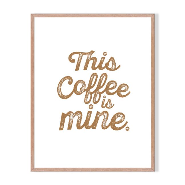 This Coffee Is Mine | Framed Print | Artefocus